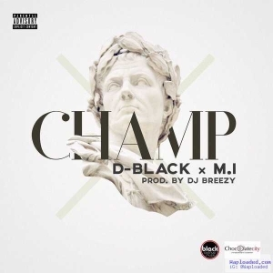 DBlack - Champ ft. MI Abaga